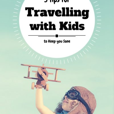 3 Tips for Travelling with Kids to Keep You Sane