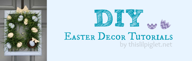 DIY Easter Decor Tutorials