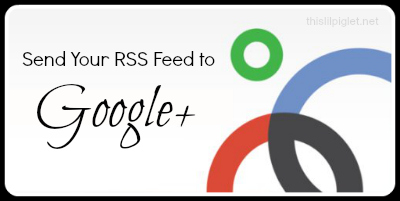 How to Automate RSS Feeds to GooglePlus