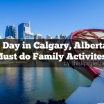 A Day in Calgary, Alberta: Must do Family Activities