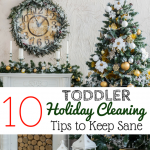 10 Toddler Holiday Cleaning Tips to Keep Sane