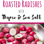Roasted Vegetables: Radishes with Thyme and Sea Salt