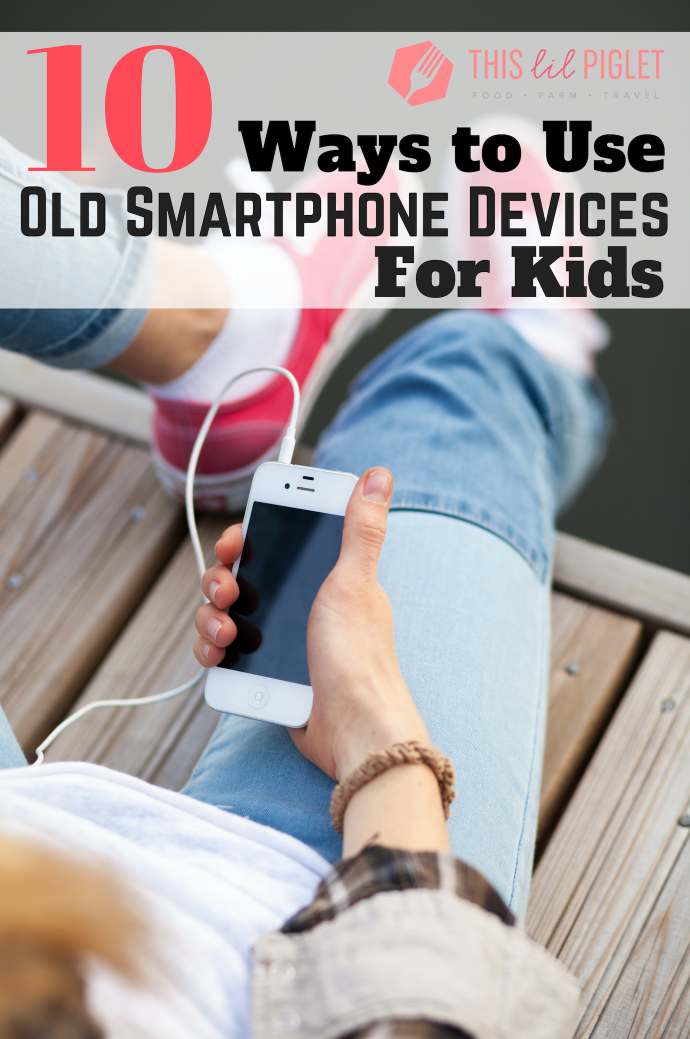 10 Ways to Use Old Smartphone Devices for Kids // thislilpiglet.net